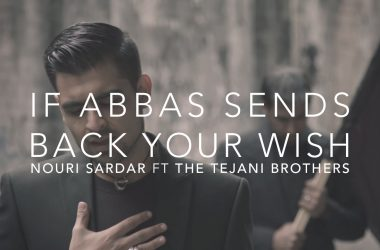 If Abbas Sends Back Your Wish - Nouri Sardar ft The Tejani Brothers (Muharram 2014)