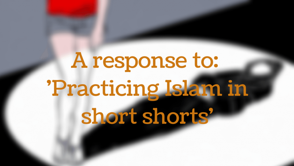 A response to 'Practicing Islam in Short Shorts'