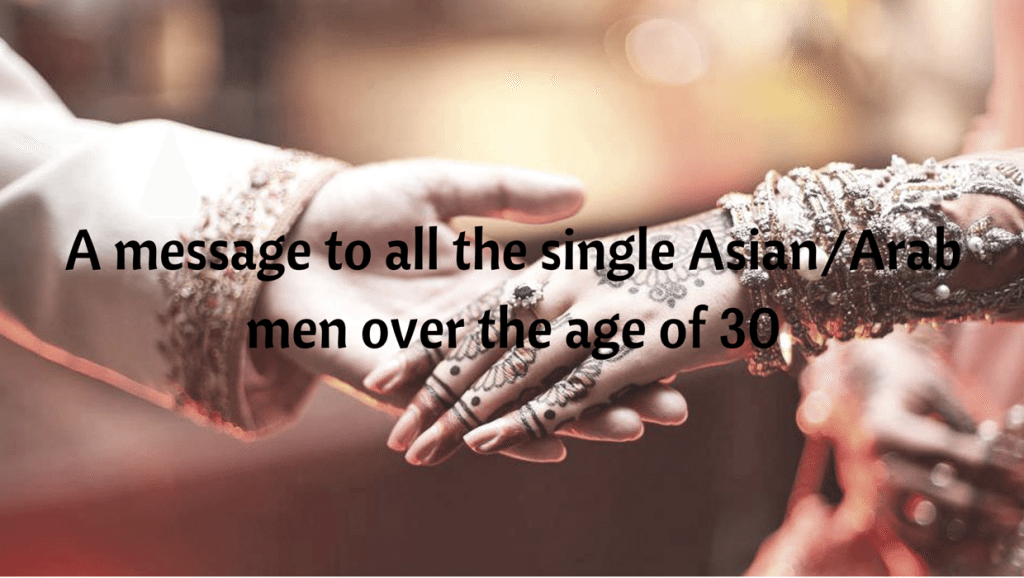 A message to all the single Asian/Arab men over the age of 30