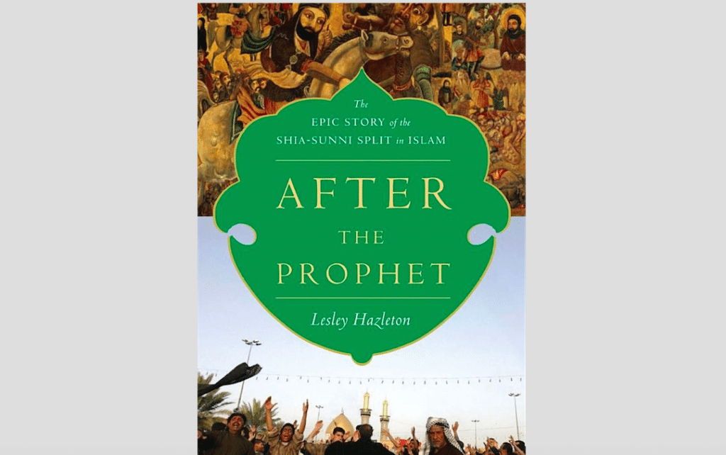 Book Review: After The Prophet – The Epic Story of the Shia-Sunni Split by Lesley Hazleton