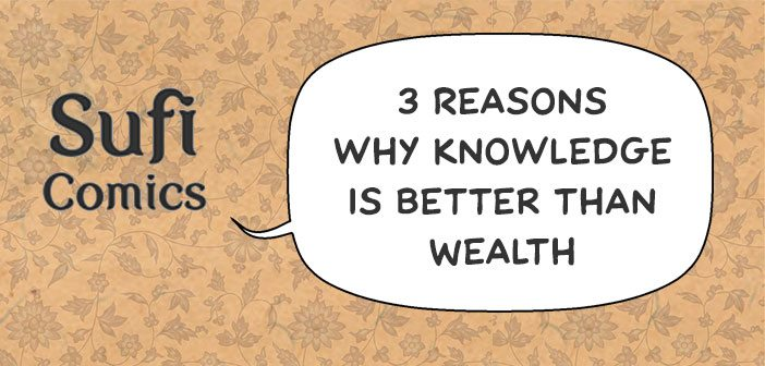 #SufiComicsSundays – 3 reasons why knowledge is better than wealth