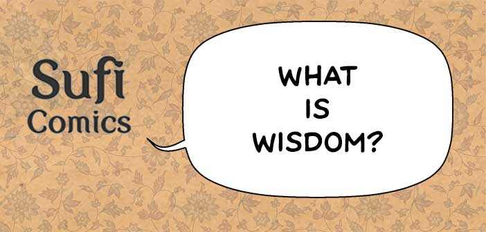 #SufiComicsSundays – What is Wisdom?
