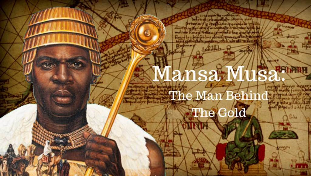 The Story Of Mansa Musa: The Man Behind The Gold