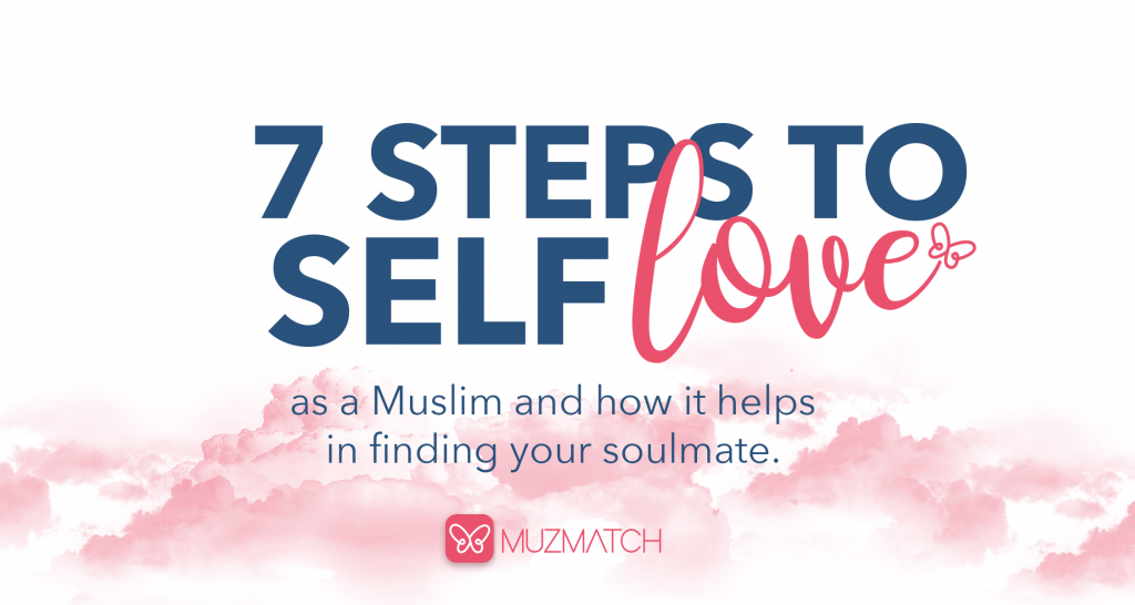 7 steps for self-love as a Muslim and how it helps find your soulmate