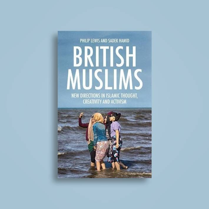 British Muslims: New Directions In Islamic Thought, Creativity, And Activism (Book Review)